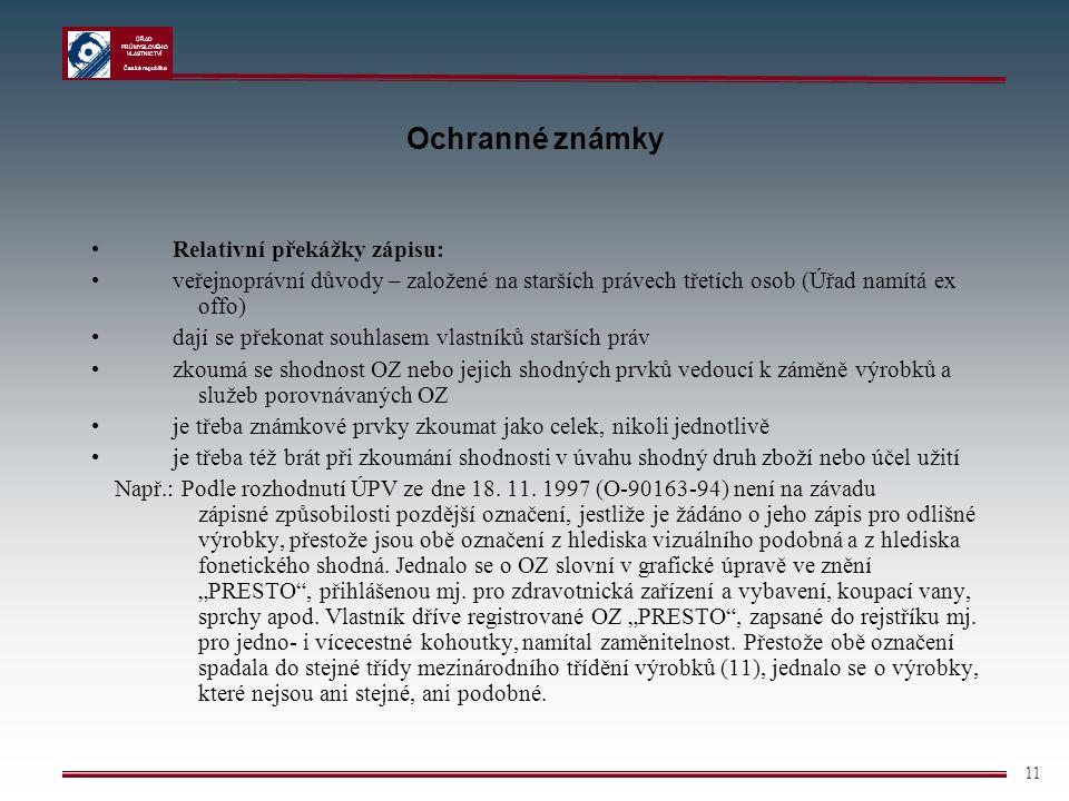 ÚŘAD PRŮMYSLOVÉHO VLASTNICTVÍ Česká republika 11 Ochranné známky Relativní překážky zápisu: veřejnoprávní důvody – založené na starších právech třetíc