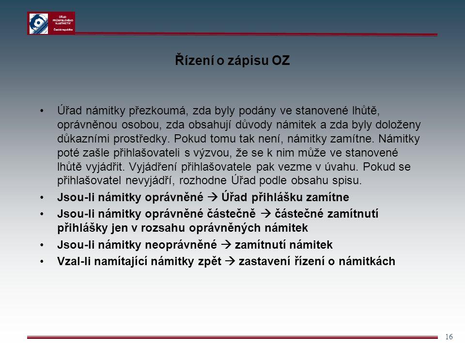 ÚŘAD PRŮMYSLOVÉHO VLASTNICTVÍ Česká republika 16 Řízení o zápisu OZ Úřad námitky přezkoumá, zda byly podány ve stanovené lhůtě, oprávněnou osobou, zda