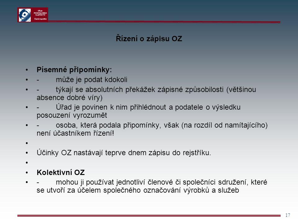 ÚŘAD PRŮMYSLOVÉHO VLASTNICTVÍ Česká republika 17 Řízení o zápisu OZ Písemné připomínky: - může je podat kdokoli - týkají se absolutních překážek zápis