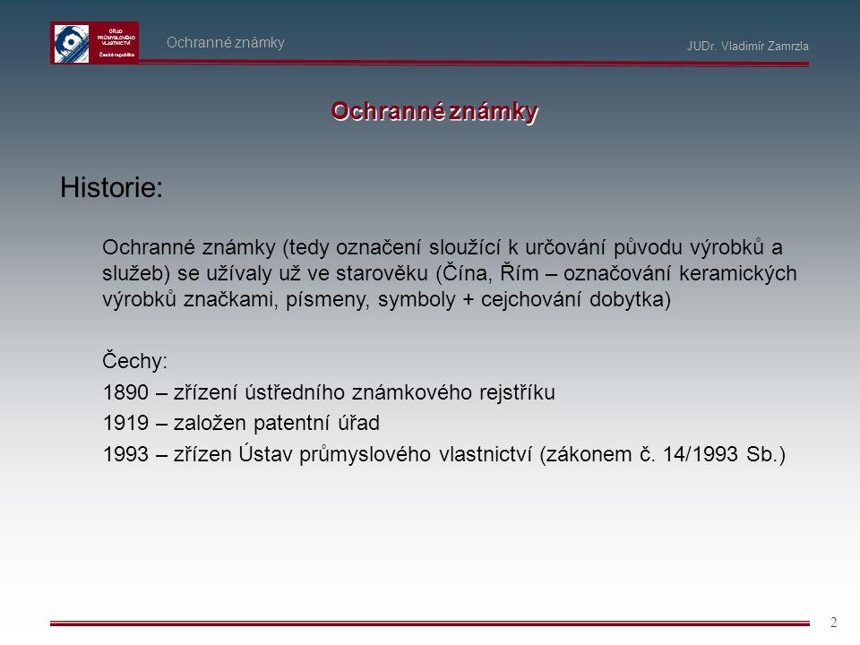 ÚŘAD PRŮMYSLOVÉHO VLASTNICTVÍ Česká republika 2 Ochranné známky Historie: Ochranné známky JUDr. Vladimír Zamrzla Ochranné známky (tedy označení slouží