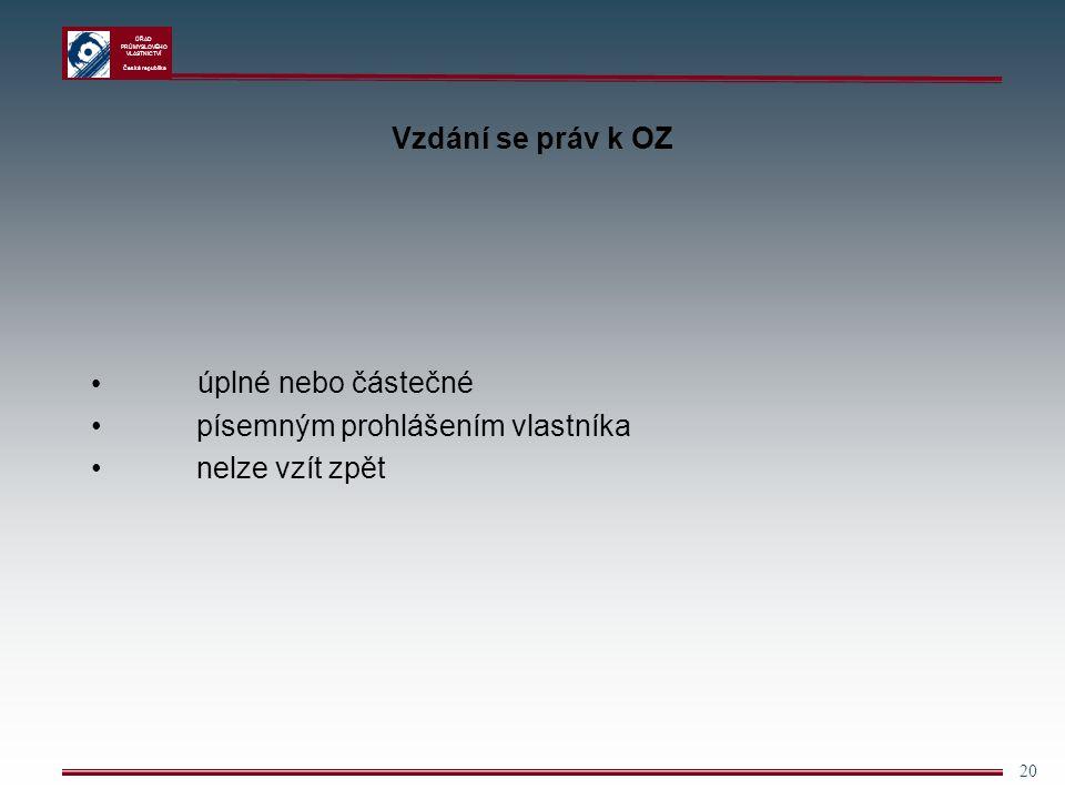 ÚŘAD PRŮMYSLOVÉHO VLASTNICTVÍ Česká republika 20 Vzdání se práv k OZ úplné nebo částečné písemným prohlášením vlastníka nelze vzít zpět
