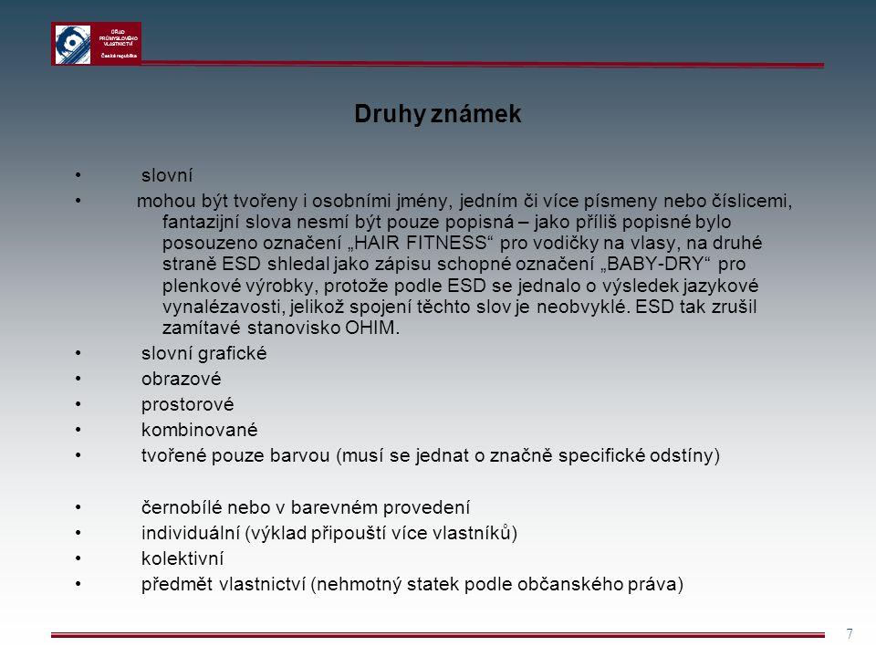"""ÚŘAD PRŮMYSLOVÉHO VLASTNICTVÍ Česká republika 8 Ochranné známky Aby OZ požívala právní ochrany, musí být zapsána do rejstříku (národní OZ, mezinárodní OZ, OZ Společenství) nebo být """"všeobecně známou známkou ve smyslu čl."""
