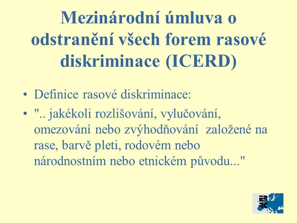 Mezinárodní úmluva o odstranění všech forem rasové diskriminace (ICERD) Definice rasové diskriminace: ..