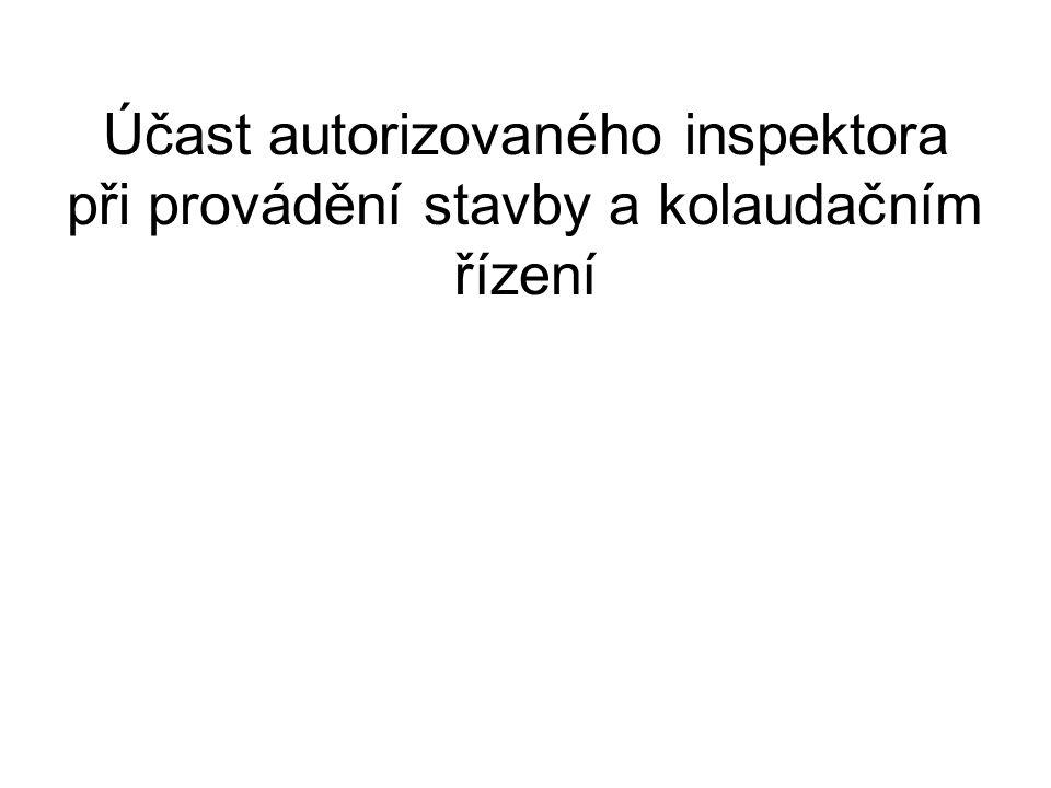 Účast autorizovaného inspektora při provádění stavby a kolaudačním řízení
