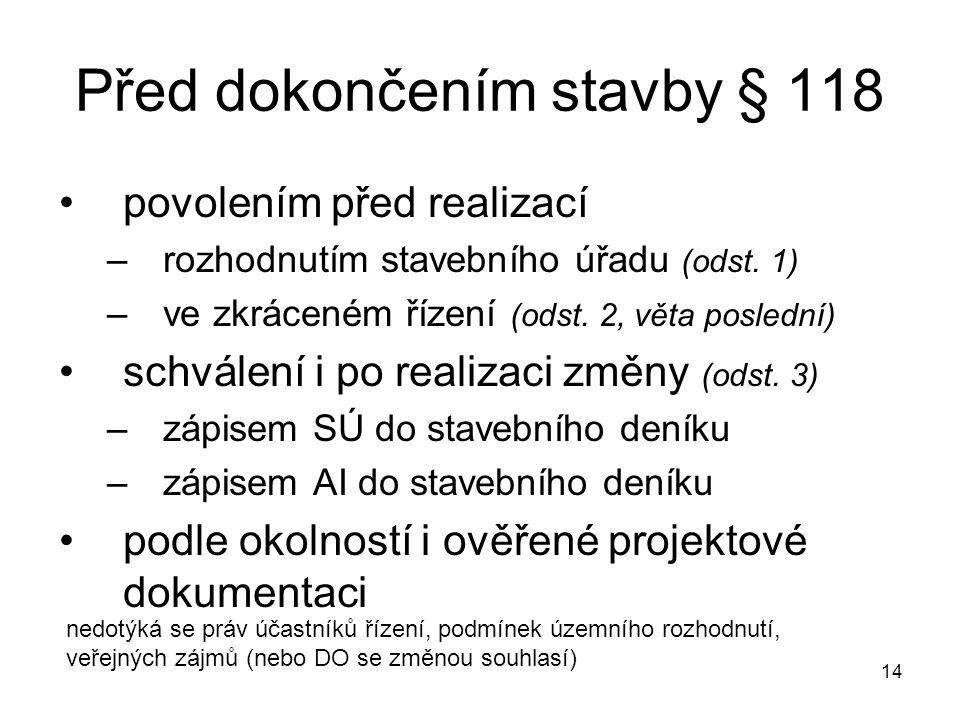14 Před dokončením stavby § 118 povolením před realizací –rozhodnutím stavebního úřadu (odst.