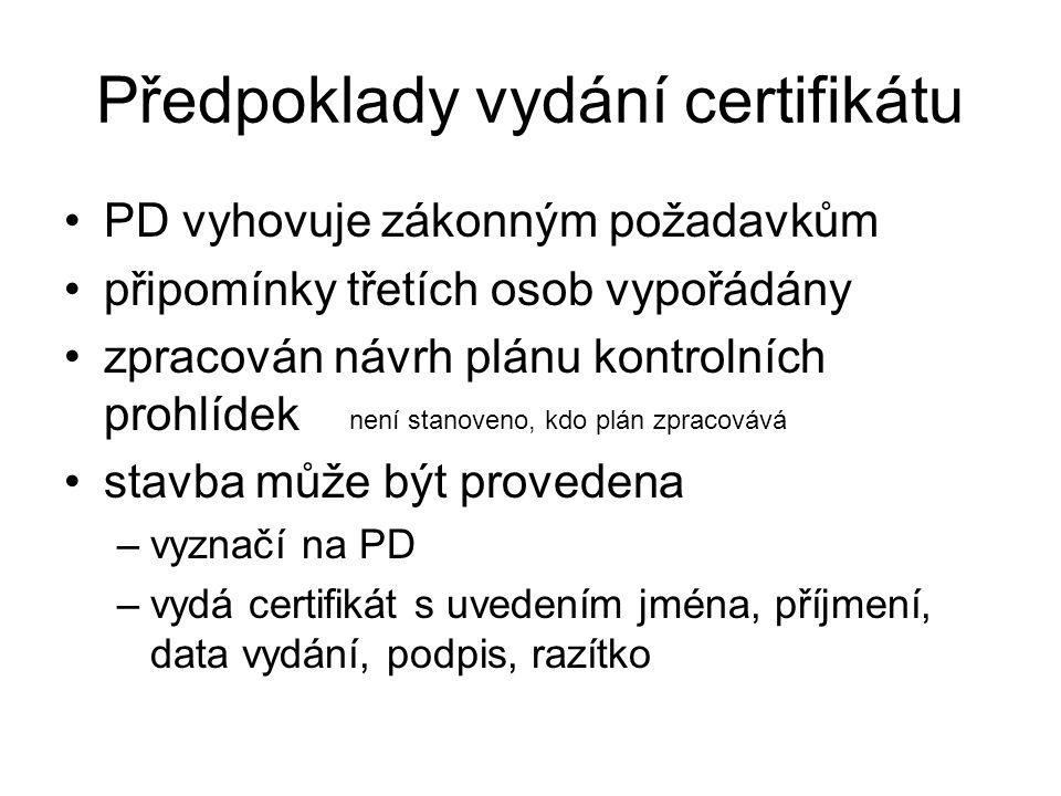 Předpoklady vydání certifikátu PD vyhovuje zákonným požadavkům připomínky třetích osob vypořádány zpracován návrh plánu kontrolních prohlídek stavba může být provedena –vyznačí na PD –vydá certifikát s uvedením jména, příjmení, data vydání, podpis, razítko není stanoveno, kdo plán zpracovává
