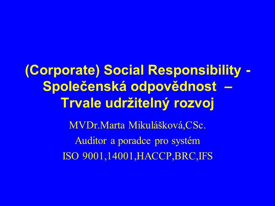(Corporate) Social Responsibility - Společenská odpovědnost – Trvale udržitelný rozvoj MVDr.Marta Mikulášková,CSc.