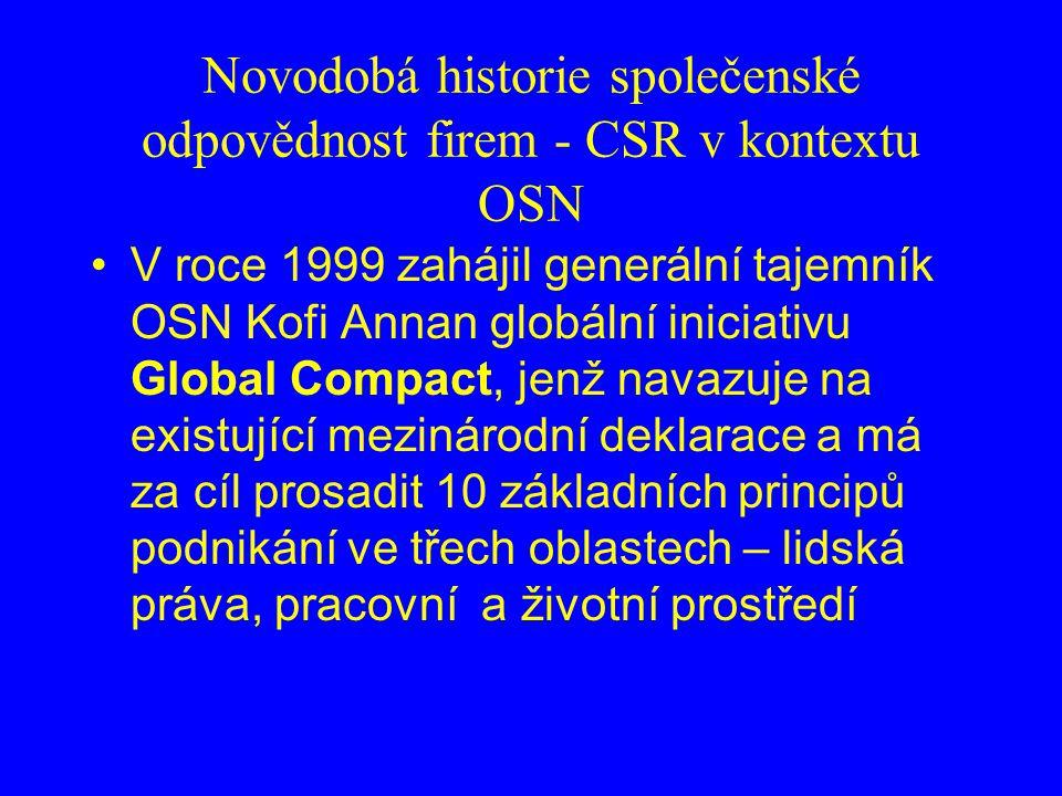 Novodobá historie společenské odpovědnost firem - CSR v kontextu OSN V roce 1999 zahájil generální tajemník OSN Kofi Annan globální iniciativu Global Compact, jenž navazuje na existující mezinárodní deklarace a má za cíl prosadit 10 základních principů podnikání ve třech oblastech – lidská práva, pracovní a životní prostředí