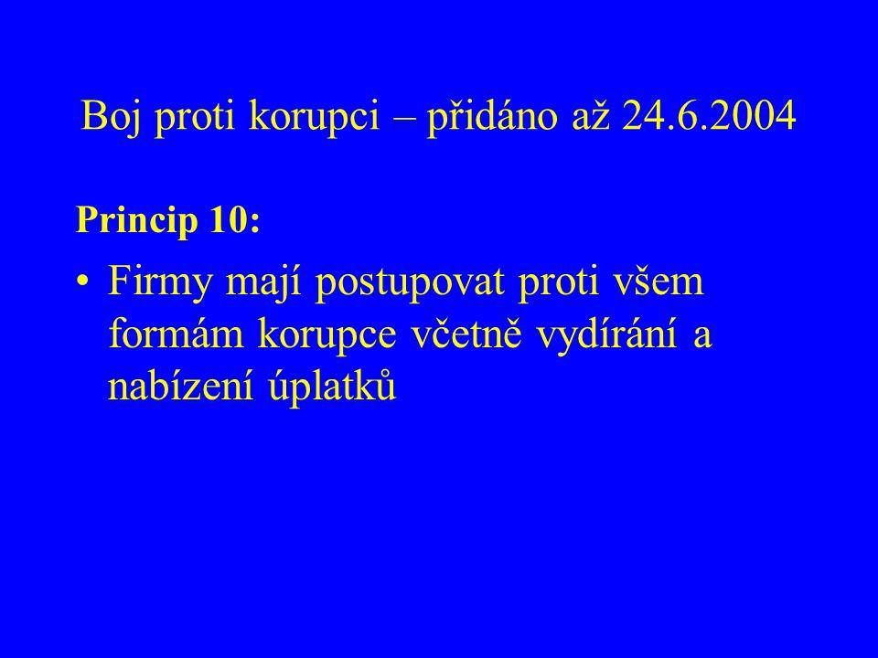 Boj proti korupci – přidáno až 24.6.2004 Princip 10: Firmy mají postupovat proti všem formám korupce včetně vydírání a nabízení úplatků