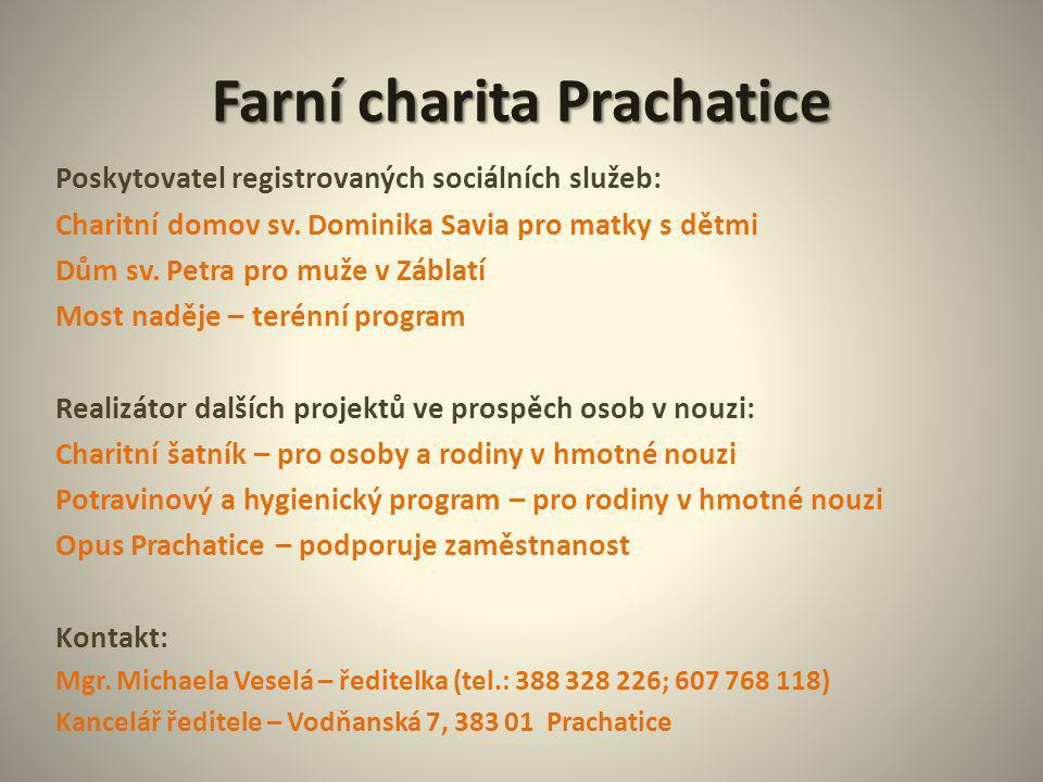 Farní charita Prachatice Poskytovatel registrovaných sociálních služeb: Charitní domov sv. Dominika Savia pro matky s dětmi Dům sv. Petra pro muže v Z