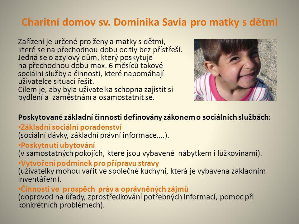 Charitní domov sv. Dominika Savia pro matky s dětmi Zařízení je určené pro ženy a matky s dětmi, které se na přechodnou dobu ocitly bez přístřeší. Jed