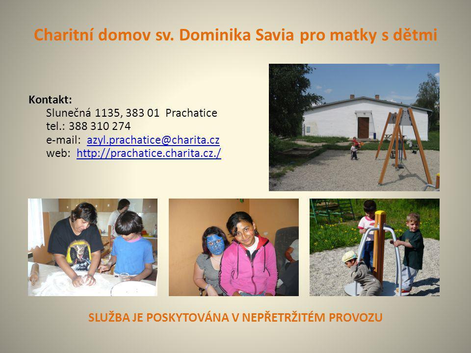 Charitní domov sv. Dominika Savia pro matky s dětmi Kontakt: Slunečná 1135, 383 01 Prachatice tel.: 388 310 274 e-mail: azyl.prachatice@charita.cz web