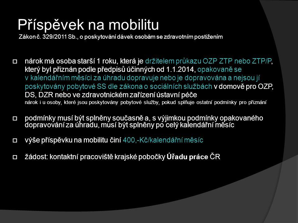 Příspěvek na mobilitu Zákon č. 329/2011 Sb., o poskytování dávek osobám se zdravotním postižením  nárok má osoba starší 1 roku, která je držitelem pr