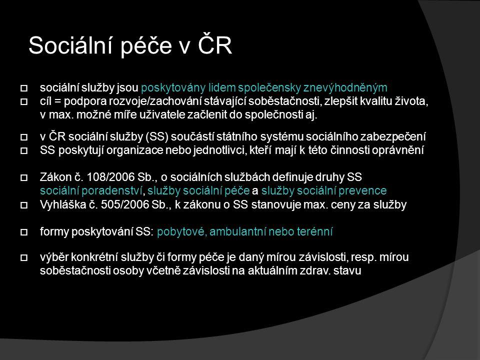 Sociální péče v ČR  sociální služby jsou poskytovány lidem společensky znevýhodněným  cíl = podpora rozvoje/zachování stávající soběstačnosti, zlepš