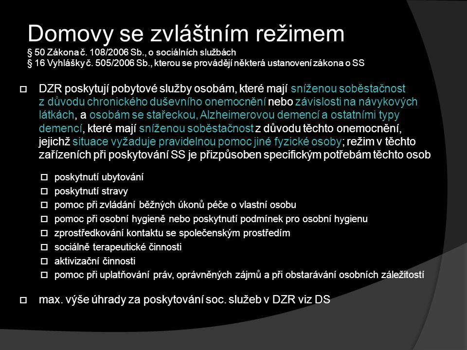 Domovy se zvláštním režimem § 50 Zákona č.108/2006 Sb., o sociálních službách § 16 Vyhlášky č.