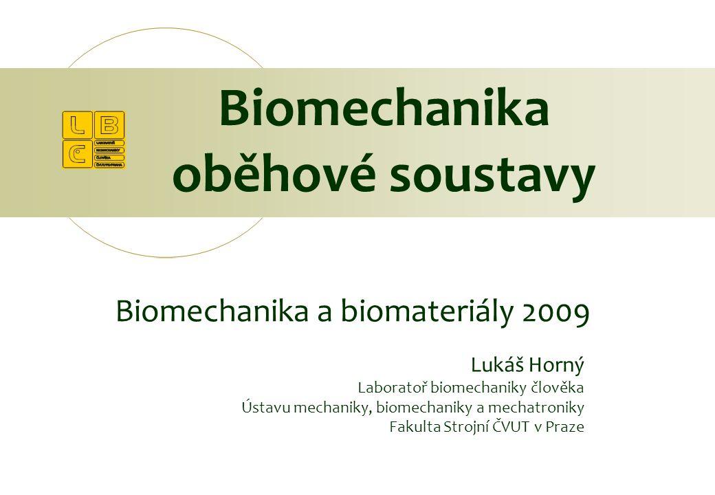 Biomechanika a biomateriály 2009 Biomechanika oběhové soustavy Lukáš Horný Laboratoř biomechaniky člověka Ústavu mechaniky, biomechaniky a mechatronik