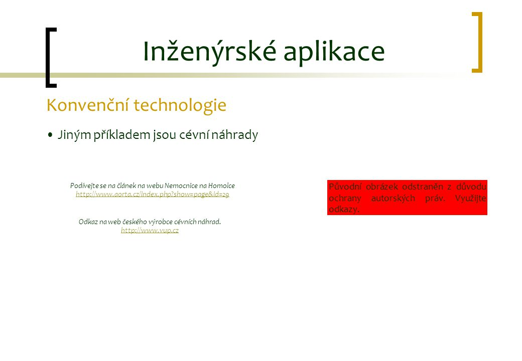 Inženýrské aplikace Konvenční technologie Jiným příkladem jsou cévní náhrady Podívejte se na článek na webu Nemocnice na Homolce http://www.aorta.cz/i