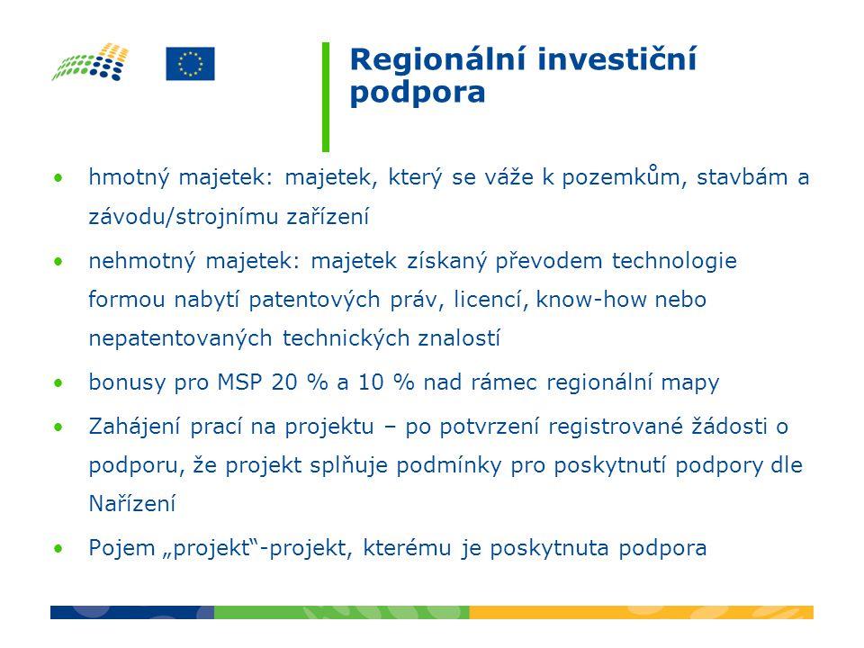 """Regionální investiční podpora hmotný majetek: majetek, který se váže k pozemkům, stavbám a závodu/strojnímu zařízení nehmotný majetek: majetek získaný převodem technologie formou nabytí patentových práv, licencí, know-how nebo nepatentovaných technických znalostí bonusy pro MSP 20 % a 10 % nad rámec regionální mapy Zahájení prací na projektu – po potvrzení registrované žádosti o podporu, že projekt splňuje podmínky pro poskytnutí podpory dle Nařízení Pojem """"projekt -projekt, kterému je poskytnuta podpora"""