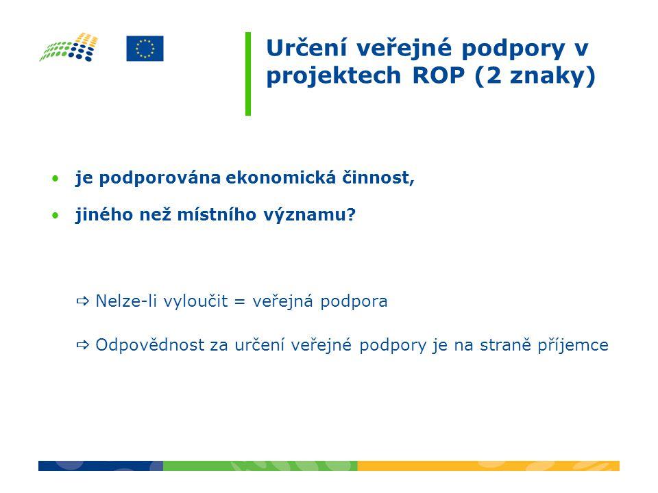 Určení veřejné podpory v projektech ROP (2 znaky) je podporována ekonomická činnost, jiného než místního významu.