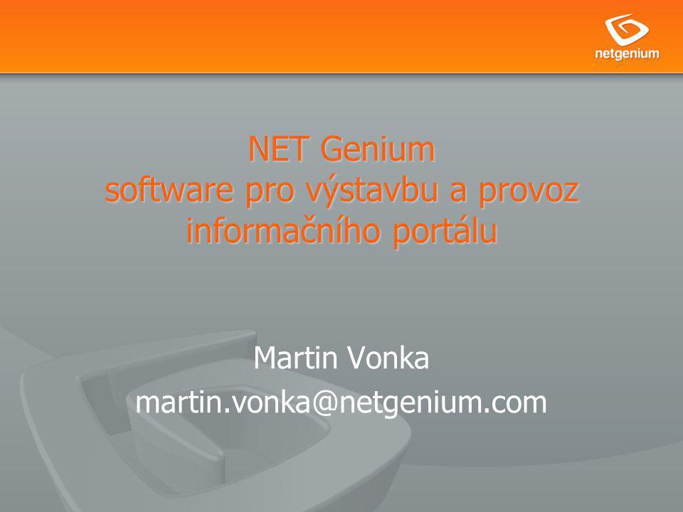 NET Genium software pro výstavbu a provoz informačního portálu Martin Vonka martin.vonka@netgenium.com