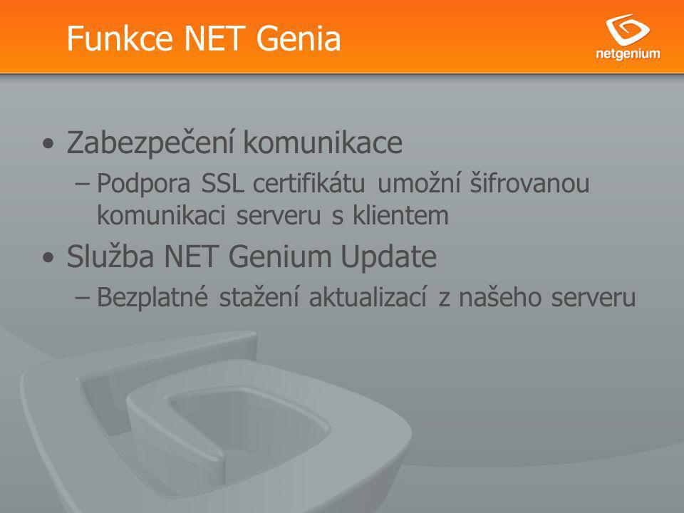 Funkce NET Genia Zabezpečení komunikace –Podpora SSL certifikátu umožní šifrovanou komunikaci serveru s klientem Služba NET Genium Update –Bezplatné stažení aktualizací z našeho serveru
