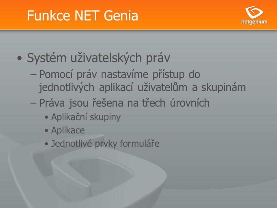 Funkce NET Genia Systém uživatelských práv –Pomocí práv nastavíme přístup do jednotlivých aplikací uživatelům a skupinám –Práva jsou řešena na třech úrovních Aplikační skupiny Aplikace Jednotlivé prvky formuláře