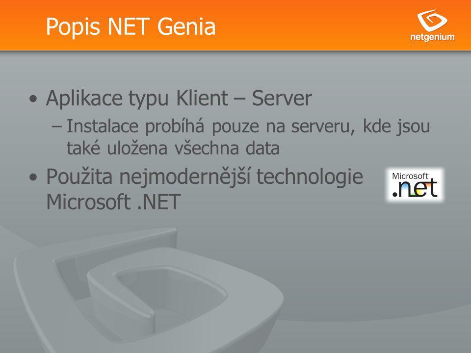 Popis NET Genia Aplikace typu Klient – Server –Instalace probíhá pouze na serveru, kde jsou také uložena všechna data Použita nejmodernější technologie Microsoft.NET