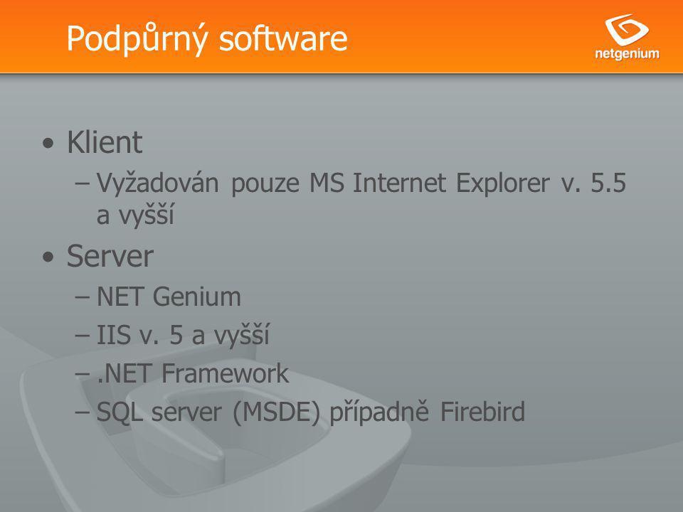 Podpůrný software Klient –Vyžadován pouze MS Internet Explorer v. 5.5 a vyšší Server –NET Genium –IIS v. 5 a vyšší –.NET Framework –SQL server (MSDE)