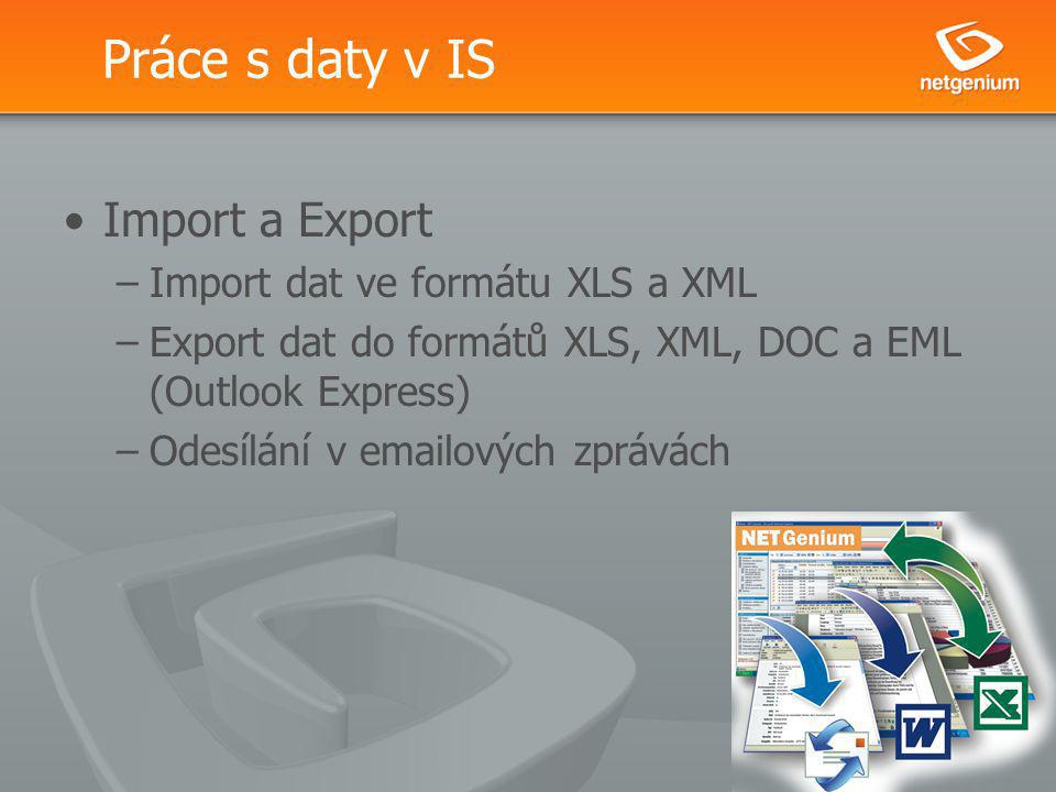 Práce s daty v IS Import a Export –Import dat ve formátu XLS a XML –Export dat do formátů XLS, XML, DOC a EML (Outlook Express) –Odesílání v emailových zprávách