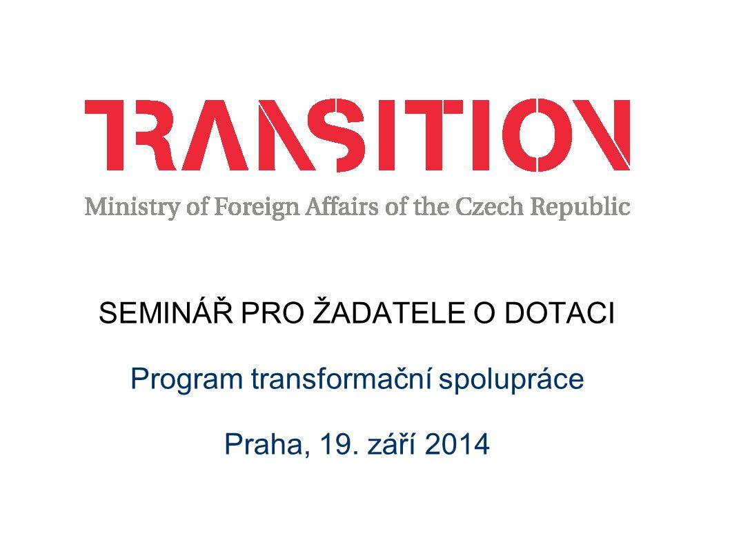 SEMINÁŘ PRO ŽADATELE O DOTACI Program transformační spolupráce Praha, 19. září 2014
