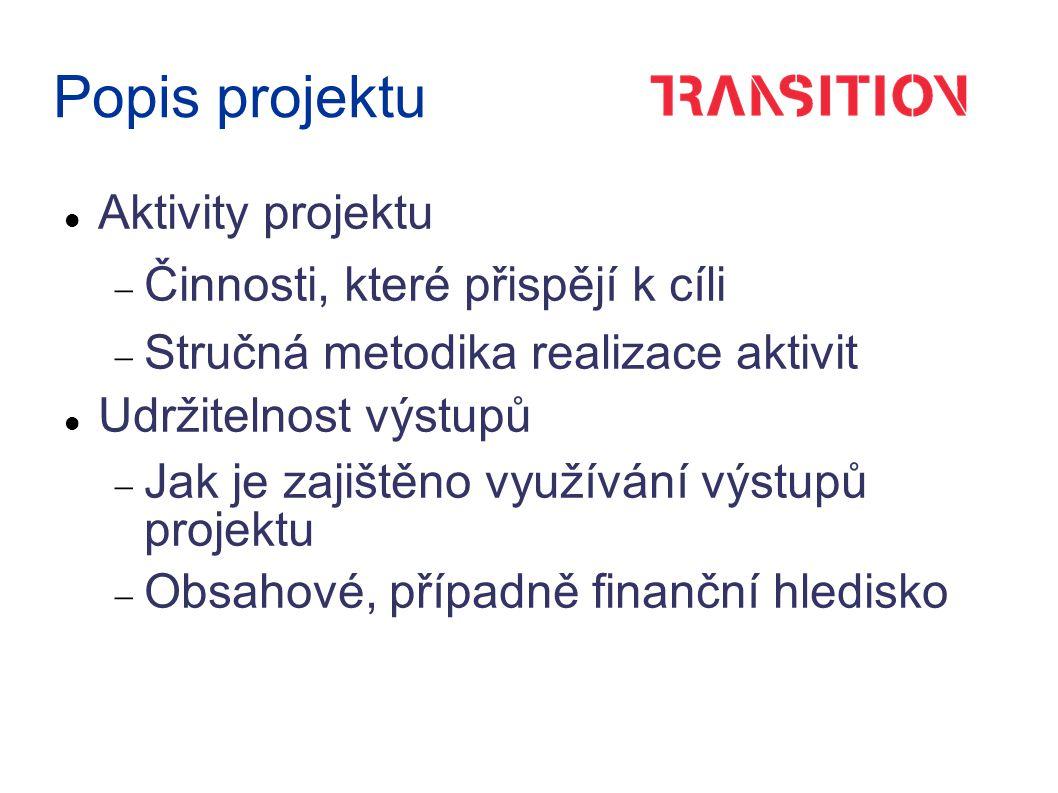 Popis projektu Aktivity projektu  Činnosti, které přispějí k cíli  Stručná metodika realizace aktivit Udržitelnost výstupů  Jak je zajištěno využívání výstupů projektu  Obsahové, případně finanční hledisko