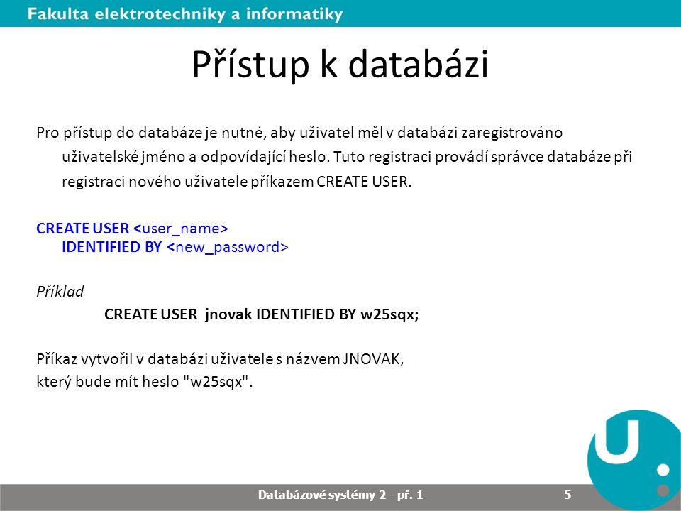 Přístup k databázi Při vytvoření uživatele je možno zároveň přidělit uživateli default tablespace a temporary tablespace neboli implicitní a dočasný tabulkový prostor.