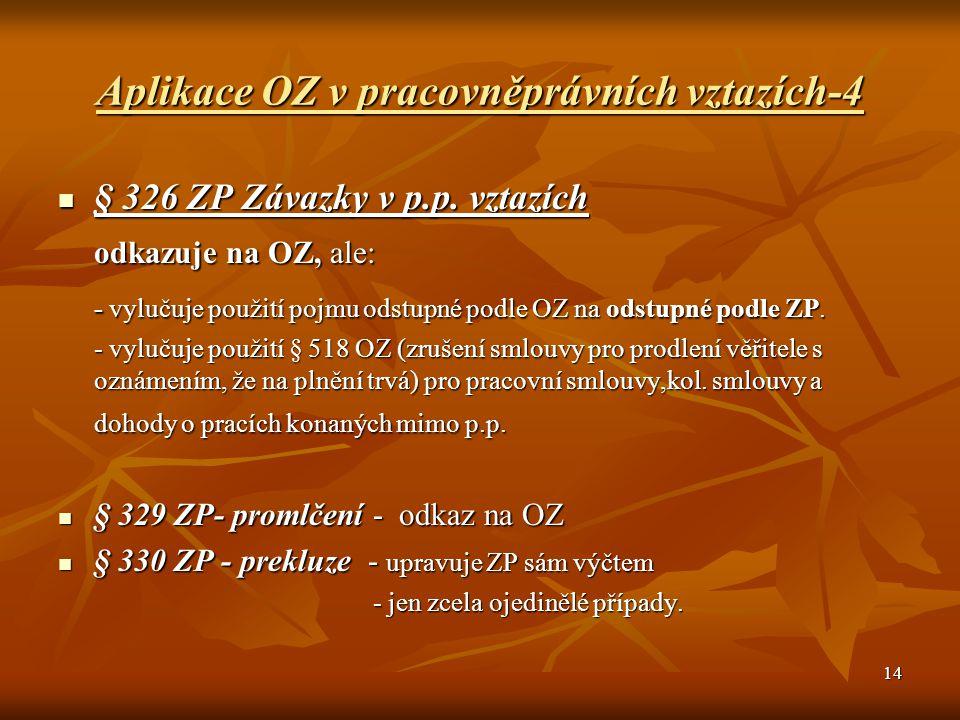 14 Aplikace OZ v pracovněprávních vztazích-4 § 326 ZP Závazky v p.p. vztazích § 326 ZP Závazky v p.p. vztazích odkazuje na OZ, ale: - vylučuje použití