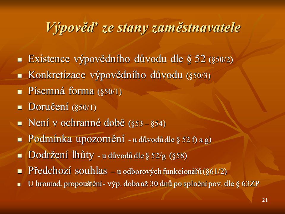 21 Výpověď ze stany zaměstnavatele Existence výpovědního důvodu dle § 52 (§50/2) Existence výpovědního důvodu dle § 52 (§50/2) Konkretizace výpovědníh