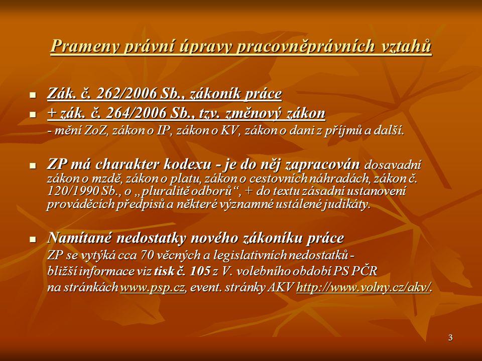 3 Prameny právní úpravy pracovněprávních vztahů Zák. č. 262/2006 Sb., zákoník práce Zák. č. 262/2006 Sb., zákoník práce + zák. č. 264/2006 Sb., tzv. z