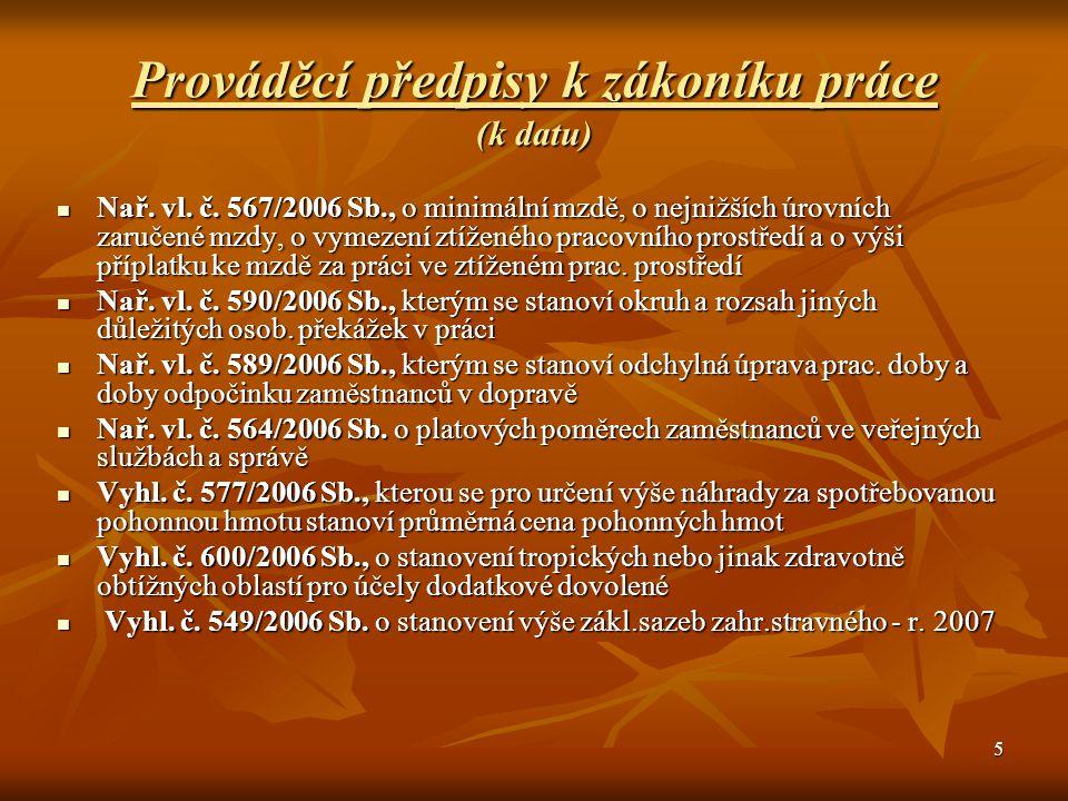 5 Prováděcí předpisy k zákoníku práce (k datu) Nař. vl. č. 567/2006 Sb., o minimální mzdě, o nejnižších úrovních zaručené mzdy, o vymezení ztíženého p