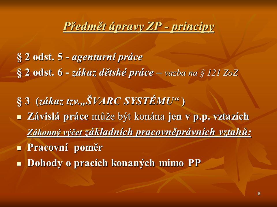 """8 Předmět úpravy ZP - principy § 2 odst. 5 - agenturní práce § 2 odst. 6 - zákaz dětské práce – vazba na § 121 ZoZ § 3 (zákaz tzv.""""ŠVARC SYSTÉMU"""" ) Zá"""