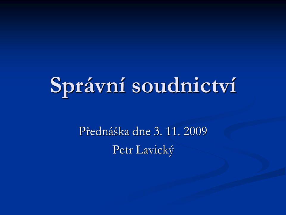 Správní soudnictví Přednáška dne 3. 11. 2009 Petr Lavický