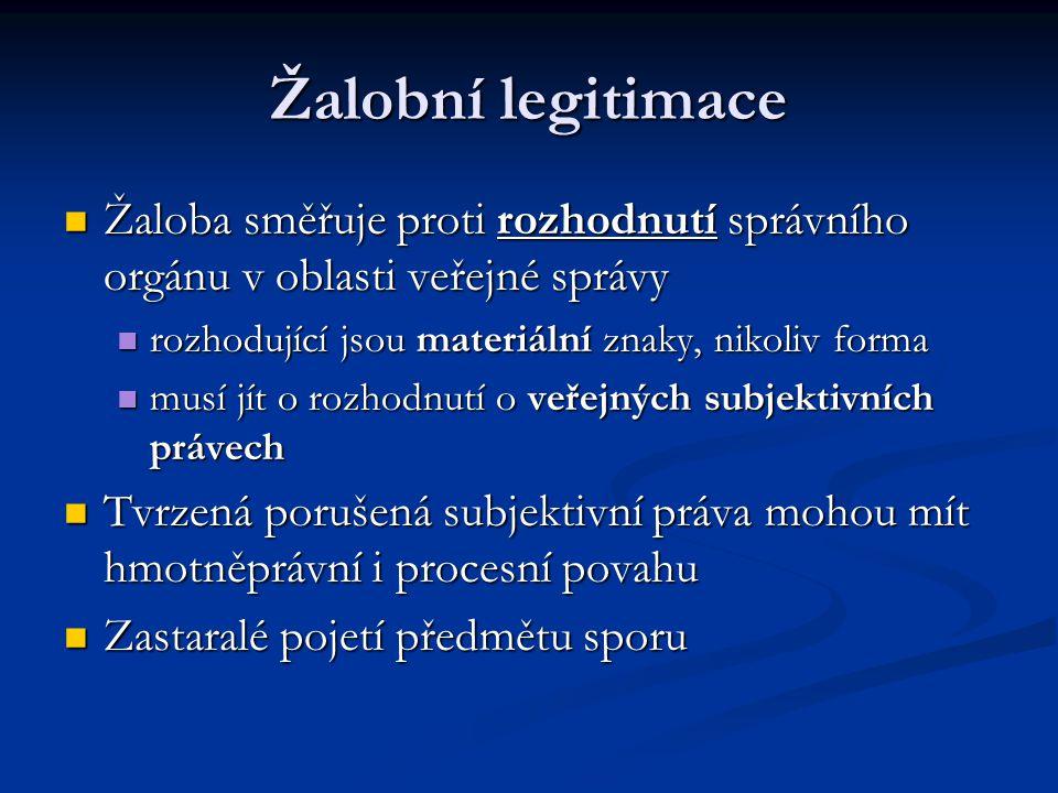 Žalobní legitimace Žaloba směřuje proti rozhodnutí správního orgánu v oblasti veřejné správy Žaloba směřuje proti rozhodnutí správního orgánu v oblast