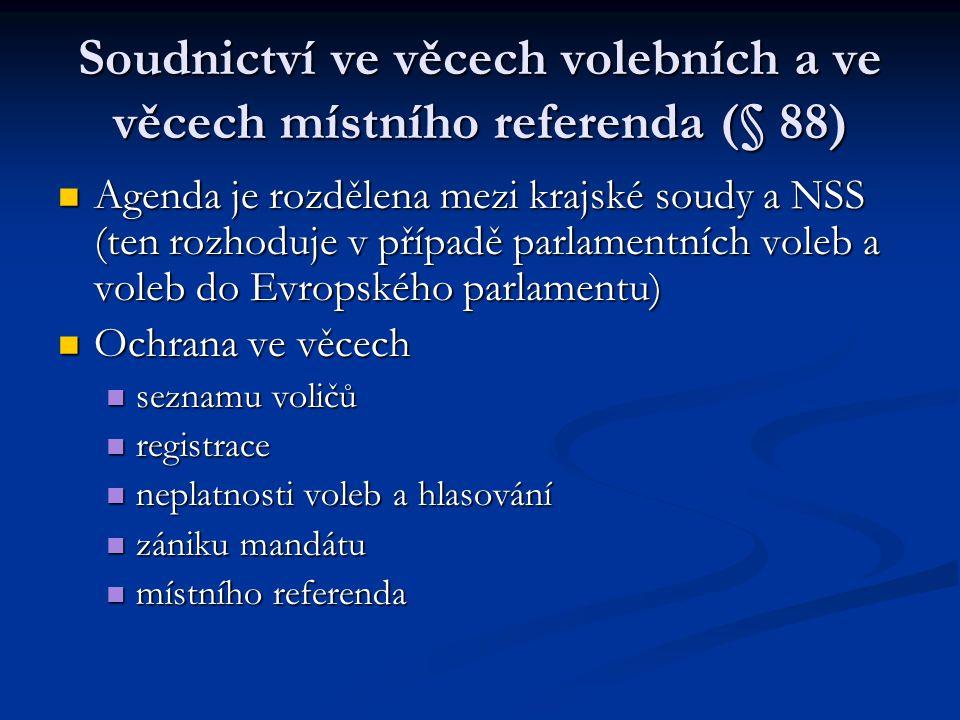 Soudnictví ve věcech volebních a ve věcech místního referenda (§ 88) Agenda je rozdělena mezi krajské soudy a NSS (ten rozhoduje v případě parlamentní