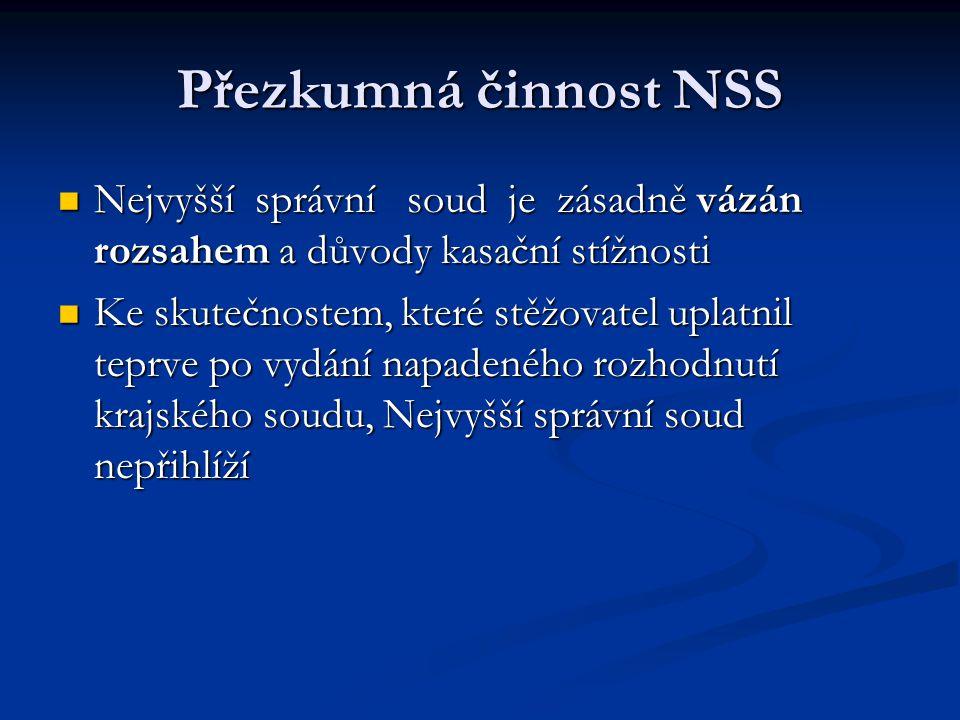 Přezkumná činnost NSS Nejvyšší správní soud je zásadně vázán rozsahem a důvody kasační stížnosti Nejvyšší správní soud je zásadně vázán rozsahem a dův