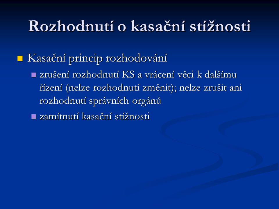 Rozhodnutí o kasační stížnosti Kasační princip rozhodování Kasační princip rozhodování zrušení rozhodnutí KS a vrácení věci k dalšímu řízení (nelze ro
