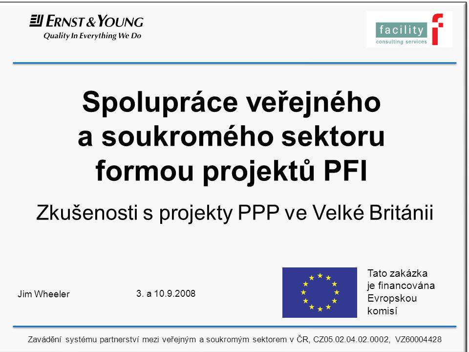 Spolupráce veřejného a soukromého sektoru formou projektů PFI Zkušenosti s projekty PPP ve Velké Británii Jim Wheeler 3.