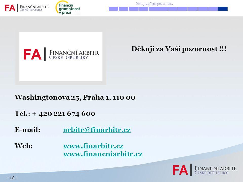 - 12 - Děkuji za Vaši pozornost !!! Washingtonova 25, Praha 1, 110 00 Tel.: + 420 221 674 600 E-mail:arbitr@finarbitr.czarbitr@finarbitr.cz Web:www.fi