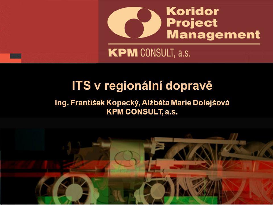 ITS v regionální dopravě Ing. František Kopecký, Alžběta Marie Dolejšová KPM CONSULT, a.s.