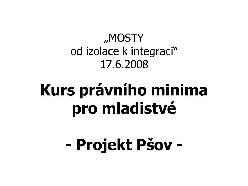 """""""MOSTY od izolace k integraci 17.6.2008 Kurs právního minima pro mladistvé - Projekt Pšov -"""