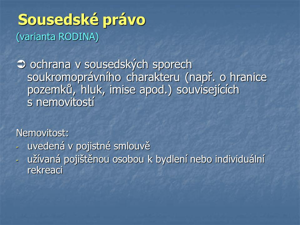 (varianta RODINA)  ochrana v sousedských sporech soukromoprávního charakteru (např. o hranice pozemků, hluk, imise apod.) souvisejících s nemovitostí
