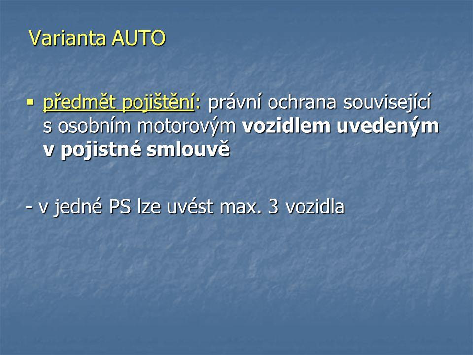  předmět pojištění: právní ochrana související s osobním motorovým vozidlem uvedeným v pojistné smlouvě - v jedné PS lze uvést max. 3 vozidla Variant