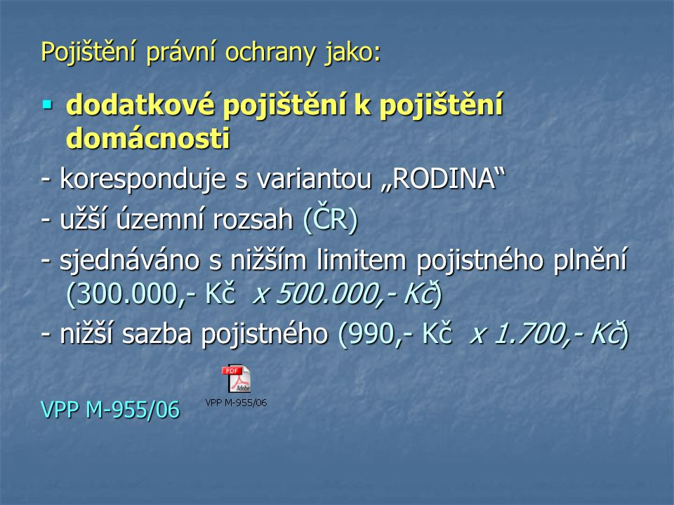 """Pojištění právní ochrany jako:  dodatkové pojištění k pojištění domácnosti - koresponduje s variantou """"RODINA"""" - užší územní rozsah (ČR) - sjednáváno"""