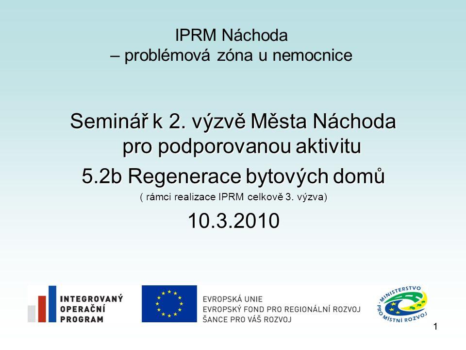 1 IPRM Náchoda – problémová zóna u nemocnice Seminář k 2. výzvě Města Náchoda pro podporovanou aktivitu 5.2b Regenerace bytových domů ( rámci realizac